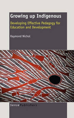 Growing up Indigenous: Developing Effective Pedagogy for Education and Development (Paperback)
