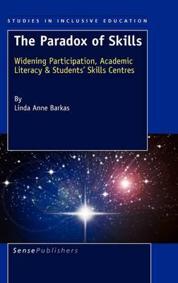 The Paradox of Skills: Widening Participation, Academic Literacy & Students' Skills Centres - Studies in Inclusive Education 11 (Hardback)