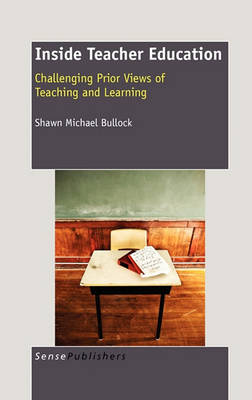 Inside Teacher Education: Challenging Prior Views of Teaching and Learning (Hardback)