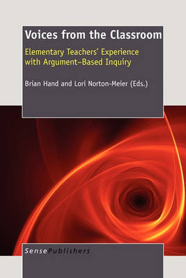 Voices from the Classroom: Elementary Teachers' Experience with Argument-Based Inquiry (Paperback)