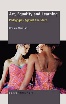 Art, Equality and Learning: Pedagogies against the State (Hardback)