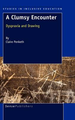 A Clumsy Encounter: Dyspraxia and Drawing - Studies in Inclusive Education 12 (Hardback)