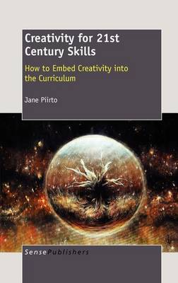 Creativity for 21st Century Skills: How to Embed Creativity into the Curriculum (Hardback)