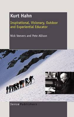 Kurt Hahn: Inspirational, Visionary, Outdoor and Experiential Educator (Hardback)