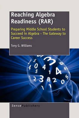 Reaching Algebra Readiness (RAR): Preparing Middle School Students to Succeed in Algebra - The Gateway to Career Success (Paperback)