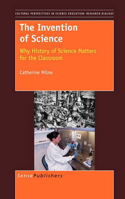 The Invention of Science: Why History of Science Matters for the Classroom - Cultural and Historical Perspectives on Science Education / Cultural and Historical Perspectives on Science Education: Research Dialogs 4 (Hardback)