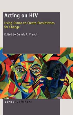 Acting on HIV: Using Drama to Create Possibilities for Change (Paperback)