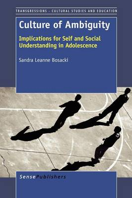 Culture of Ambiguity: Implications for Self and Social Understanding in Adolescence - Transgressions: Cultural Studies and Education 75 (Paperback)