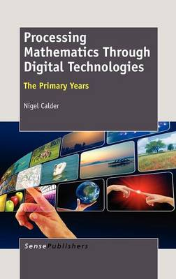 Processing Mathematics Through Digital Technologies: The Primary Years (Hardback)