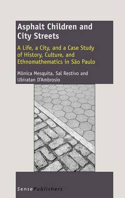 Asphalt Children and City Streets: A Life, a City, and a Case Study of History, Culture, and Ethnomathematics in Sao Paulo (Hardback)