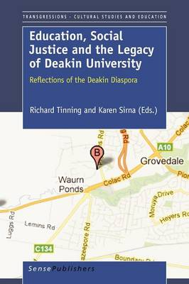 Education, Social Justice and the Legacy of Deakin University: Reflections of the Deakin Diaspora - Transgressions: Cultural Studies and Education 76 (Paperback)