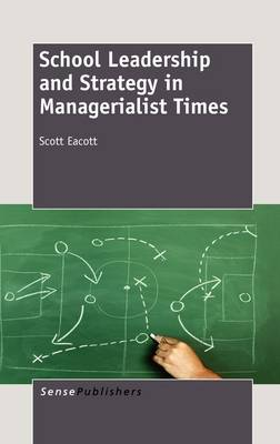 School Leadership and Strategy in Managerialist Times (Hardback)