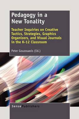 Pedagogy in a New Tonality: Teacher Inquiries on Creative Tactics, Strategies, Graphics Organizers, and Visual Journals in the K-12 Classroom (Paperback)
