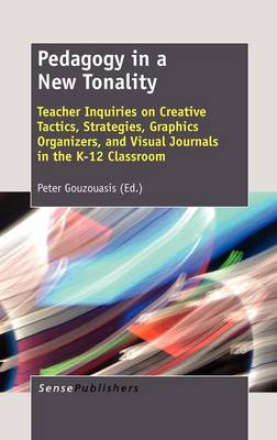 Pedagogy in a New Tonality: Teacher Inquiries on Creative Tactics, Strategies, Graphics Organizers, and Visual Journals in the K-12 Classroom (Hardback)