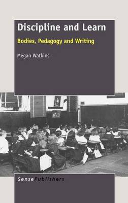 Discipline and Learn: Bodies, Pedagogy and Writing (Hardback)