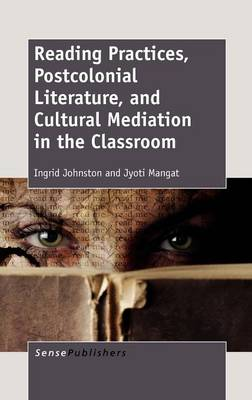Reading Practices, Postcolonial Literature, and Cultural Mediation in the Classroom (Hardback)