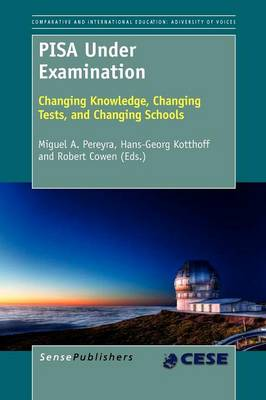 PISA Under Examination: Changing Knowledge, Changing Tests, and Changing Schools - Comparative and International Education: Diversity of Voices / Comparative Education Society in Europe 1 (Paperback)