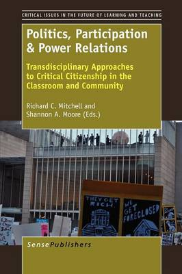 Politics, Participation & Power Relations: Transdisciplinary Approaches to Critical Citizenship in the Classroom and Community (Paperback)