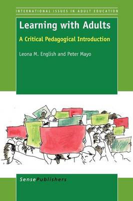 Learning with Adults: A Critical Pedagogical Introduction - International Issues in Adult Education 8 (Paperback)