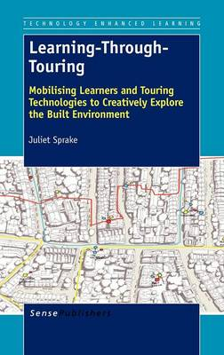 Learning-Through-Touring: Mobilising Learners and Touring Technologies to Creatively Explore the Built Environment (Hardback)