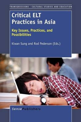 Critical ELT Practices in Asia: Key Issues, Practices, and Possibilities - Transgressions: Cultural Studies and Education 82 (Paperback)