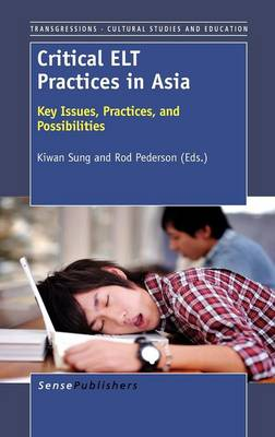 Critical ELT Practices in Asia: Key Issues, Practices, and Possibilities - Transgressions: Cultural Studies and Education 82 (Hardback)