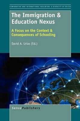 The Immigration & Education Nexus: A Focus on the Context & Consequences of Schooling - Comparative and International Education: Diversity of Voices 12 (Paperback)
