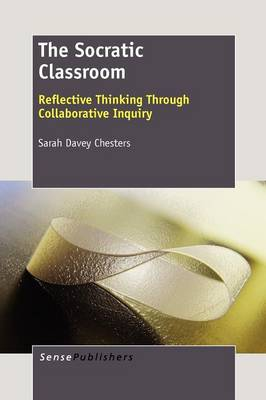 The Socratic Classroom: Reflective Thinking Through Collaborative Inquiry (Paperback)
