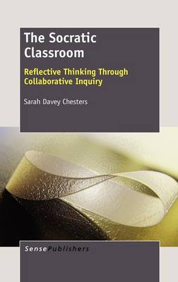 The Socratic Classroom: Reflective Thinking Through Collaborative Inquiry (Hardback)