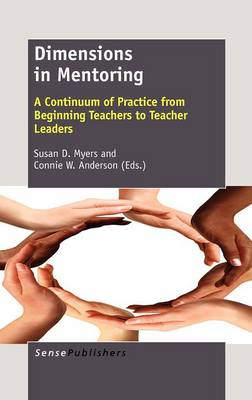 Dimensions in Mentoring: A Continuum of Practice from Beginning Teachers to Teacher Leaders (Hardback)