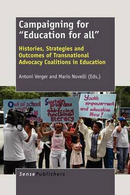 """Campaigning for """"""""Education for all"""""""": Histories, Strategies and Outcomes of Transnational Advocacy Coalitions in Education (Paperback)"""