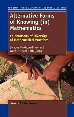 Alternative Forms of Knowing (in) Mathematics: Celebrations of Diversity of Mathematical Practices - New Directions in Mathematics and Science Education 24 (Hardback)