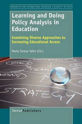 Learning and Doing Policy Analysis in Education: Examining Diverse Approaches to Increasing Educational Access - Comparative and International Education: Diversity of Voices 17 (Paperback)