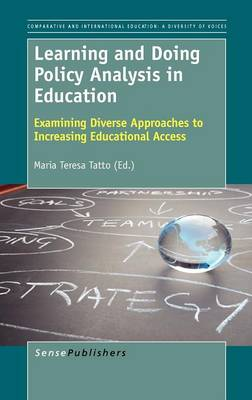 Learning and Doing Policy Analysis in Education: Examining Diverse Approaches to Increasing Educational Access - Comparative and International Education: Diversity of Voices 17 (Hardback)