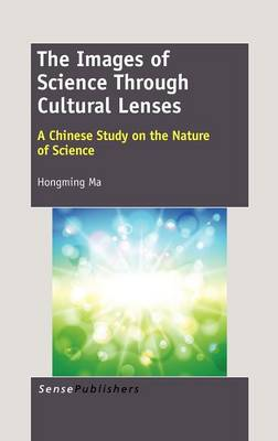 The Images of Science Through Cultural Lenses: A Chinese Study on the Nature of Science (Hardback)