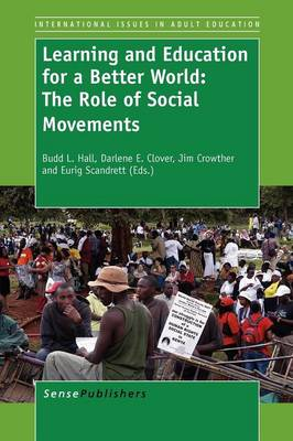 Learning and Education for a Better World: The Role of Social Movements - International Issues in Adult Education 10 (Paperback)