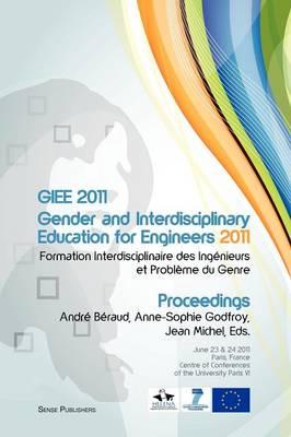 Giee 2011: Gender and Interdisciplinary Education for Engineers: Formation Interdisciplinaire Des Ingenieurs Et Probleme Du Genre (Paperback)