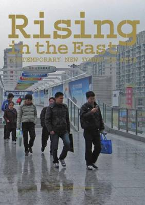 Rising in the East - Contemporary New Towns in Asia (Paperback)