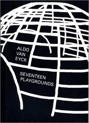 Aldo Van Eyck - Seventeem Playgrounds (Paperback)