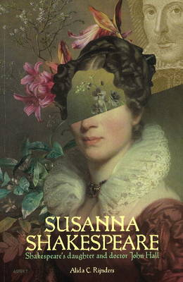 Susanna Shakespeare: Shakespeare's Daughter & Doctor John Hall (Paperback)