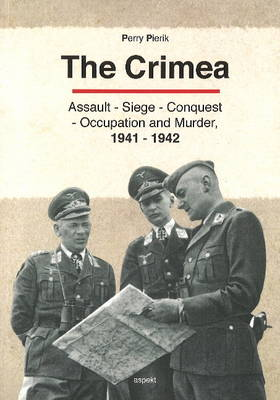 Crimea: Assault - Seige - Conquest - Occupation & Murder, 1941-1942 (Paperback)