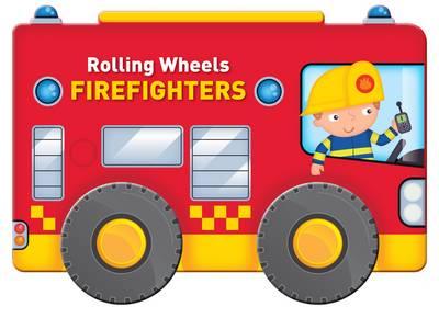 Rolling Wheels: Firefighters - Rolling Wheels (Board book)