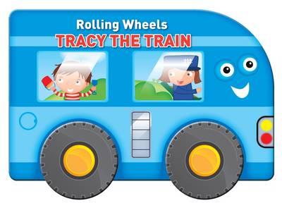 Rolling Wheels: Tracy the Train - Rolling Wheels (Board book)