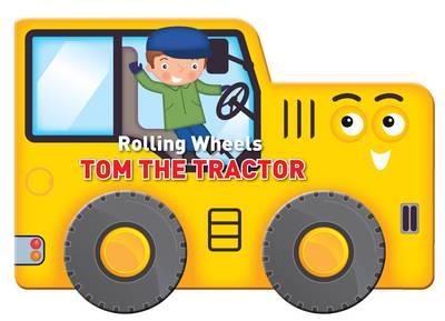 Rolling Wheels: Tom the Tractor - Rolling Wheels (Board book)