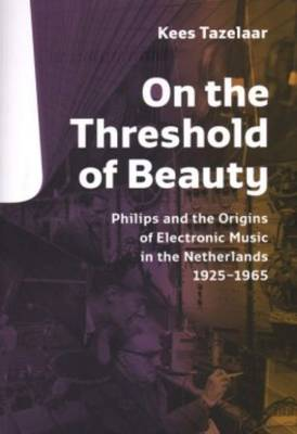 On the Threshold of Beauty Origins of Dutch Electronic Music 1925-1965 (Paperback)