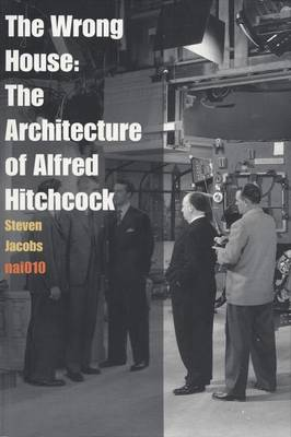 The Wrong House - the Architecture of Alfred Hitchcock (Paperback)
