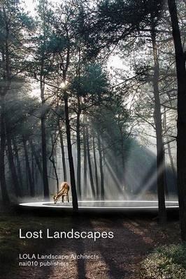 Lost Landscapes - LOLA Landscape Architects (Paperback)