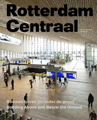 Rotterdam Centraal - Building Above and Below the Ground (Hardback)