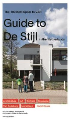 Guide to De Stijl in the Netherlands - the 100 Best Spots to Visit (Paperback)