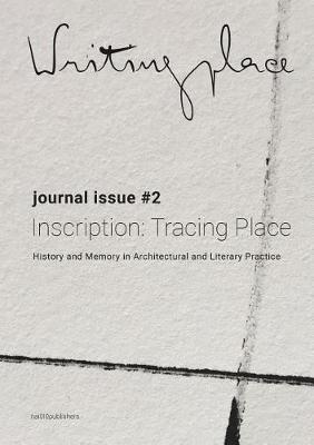 Writingplace Journal for Architecture and Literature #2 - Inscription: Tracing place. History and .. (Paperback)